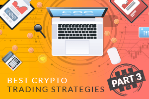 Best Crypto Trading Strategies - Part 3