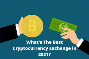 What's The Best Cryptocurrency Exchange In 2021?