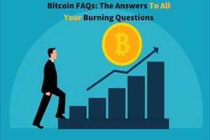 Bitcoin FAQs: The Answers To All Your Burning Questions