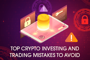 Top Crypto Investing Mistakes to Avoid